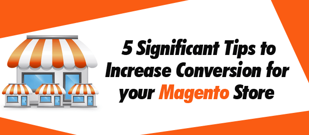 5 Significant Tips Conversion for your Magento Store