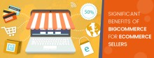 Significant Benefits of BigCommerce for eCommerce Sellers